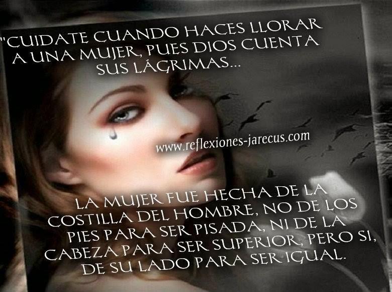 Cuídate mucho de hacer llorar a una mujer, pues Dios cuenta todas sus lágrimas