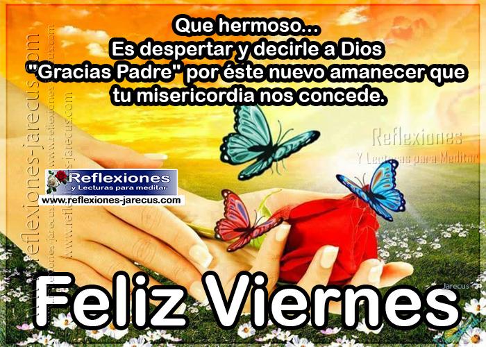 """Feliz viernes, que hermoso es despertar y decirle a Dios """"Gracias Padre"""" por este nuevo amanecer que tu misericordia nos concede."""