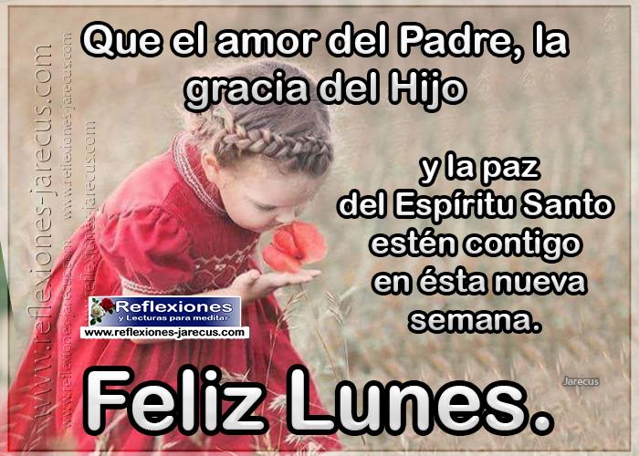 Feliz lunes, que el amor del Padre, la Gracias del Hijo y la paz