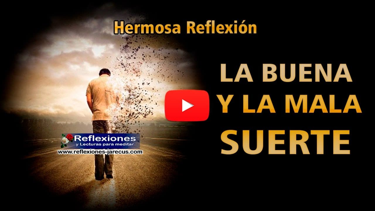 La buena y la mala suerte v deo reflexi n reflexiones - Como eliminar la mala suerte ...
